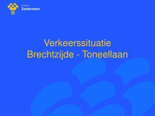 Verkeerssituatie  Brechtzijde - Toneellaan