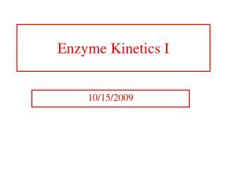 Enzyme Kinetics I