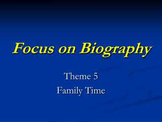 Focus on Biography
