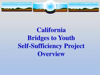 California Bridges to Youth  Self-Sufficiency Project Overview