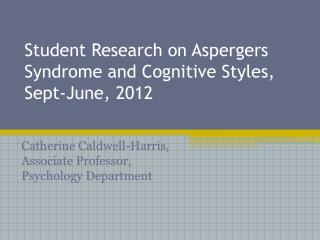 Student Research on Aspergers Syndrome and Cognitive Styles, Sept-June, 2012