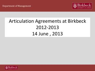 Articulation Agreements at  Birkbeck  2012-2013 14 June , 2013