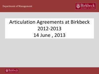Articulation Agreements at  Birkbeck  2012-2013 14 June , 2013