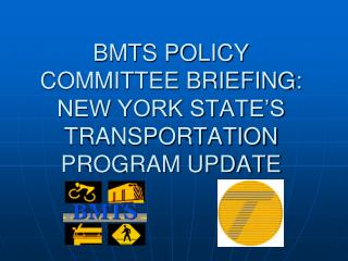 BMTS POLICY COMMITTEE BRIEFING: NEW YORK STATE'S TRANSPORTATION PROGRAM UPDATE