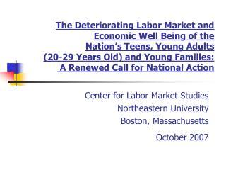 Center for Labor Market Studies Northeastern University Boston, Massachusetts October 2007