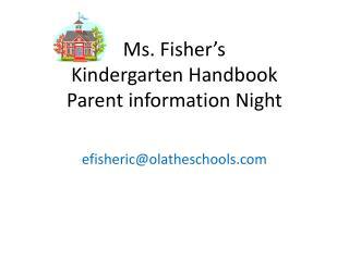 Ms. Fisher's Kindergarten Handbook Parent information Night