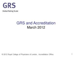 GRS  and  Accreditation March 2012