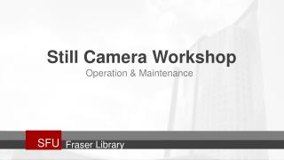 Still Camera Workshop