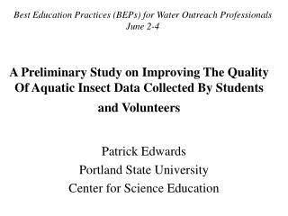 Patrick Edwards Portland State University Center for Science Education