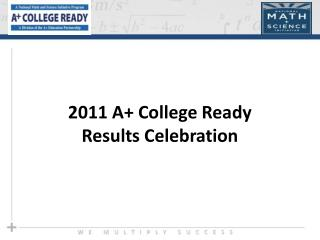 2011 A+ College Ready  Results Celebration