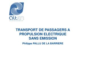 TRANSPORT DE PASSAGERS A PROPULSION ELECTRIQUE SANS EMISSION Philippe PALLU DE LA BARRIERE
