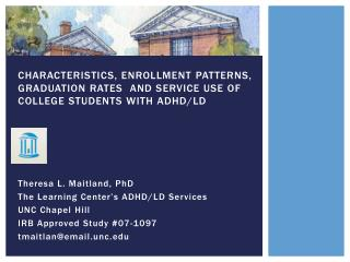 Theresa L. Maitland, PhD  The Learning Center's ADHD/LD Services UNC Chapel Hill