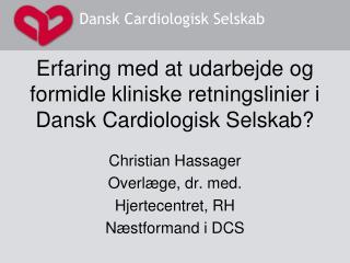 Erfaring med at udarbejde og formidle kliniske retningslinier i Dansk Cardiologisk Selskab?