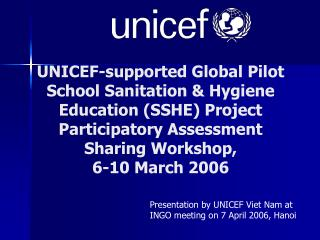 Presentation by UNICEF Viet Nam at INGO meeting on 7 April 2006, Hanoi