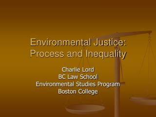Environmental Justice: Process and Inequality