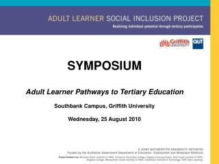 SYMPOSIUM Adult Learner Pathways to Tertiary Education  Southbank Campus, Griffith University
