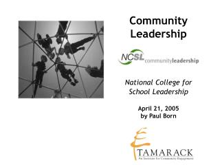 Community Leadership National College for School Leadership April 21, 2005 by Paul Born