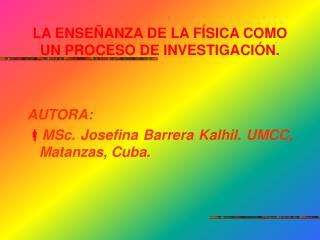 LA ENSEÑANZA DE LA FÍSICA COMO UN PROCESO DE INVESTIGACIÓN.