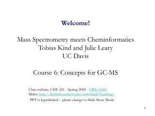Welcome  Mass Spectrometry meets Cheminformatics Tobias Kind and Julie Leary UC Davis  Course 6: Concepts for GC-MS