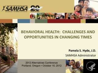 BEHAVIORAL HEALTH:  CHALLENGES AND OPPORTUNITIES IN CHANGING TIMES