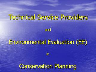 Technical Service Providers and Environmental Evaluation (EE) in Conservation Planning