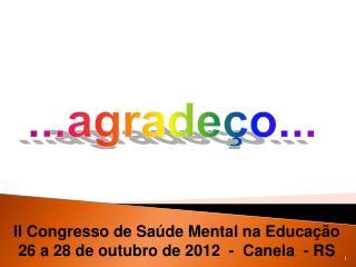 II Congresso de Saúde Mental na Educação 26 a 28 de outubro de 2012  -  Canela  - RS