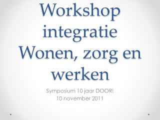 Workshop integratie  Wonen, zorg en werken