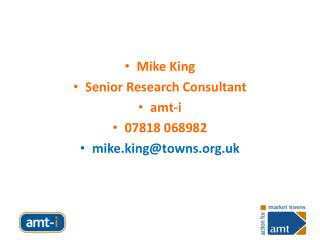 Mike King Senior Research Consultant amt-i 07818 068982 mike.king@towns.uk
