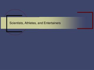 Scientists, Athletes, and Entertainers