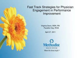 Fast Track Strategies for Physician Engagement in Performance Improvement Virginia Davis, MSN, RN