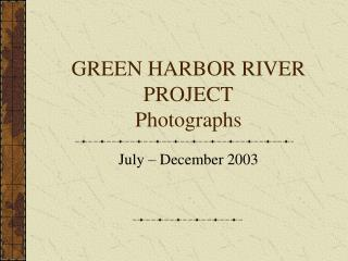 GREEN HARBOR RIVER PROJECT Photographs