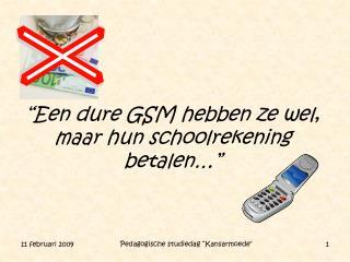 """""""Een dure GSM hebben ze wel, maar hun schoolrekening betalen…"""""""