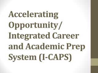 Accelerating Opportunity/ Integrated Career and Academic Prep System (I-CAPS)