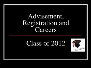 Advisement, Registration and Careers Class of 2012