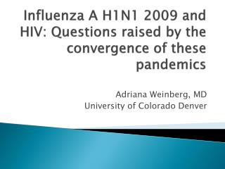 Influenza A H1N1 2009 and HIV: Questions raised by the convergence of these pandemics