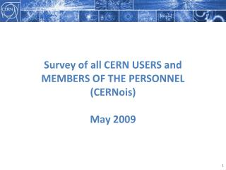Survey of all CERN USERS and  MEMBERS OF THE PERSONNEL  (CERNois) May 2009