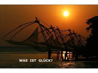 WAS  IST  GL�CK?