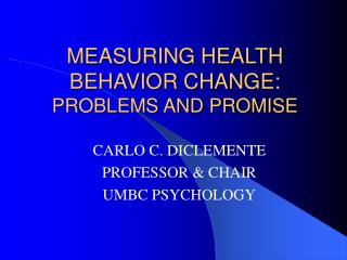MEASURING HEALTH BEHAVIOR CHANGE:  PROBLEMS AND PROMISE