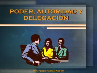 PODER, AUTORIDAD Y DELEGACIÓN