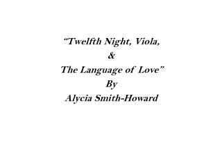 """Twelfth Night, Viola,  &  The Language of Love"" By Alycia Smith-Howard"