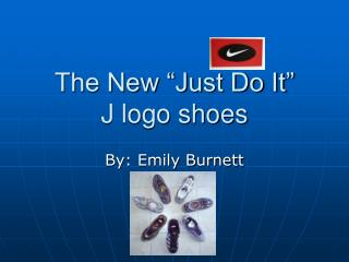 "The New ""Just Do It"" J logo shoes"