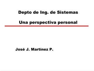 Depto de Ing. de Sistemas Una perspectiva personal