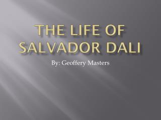 The life of Salvador  dali