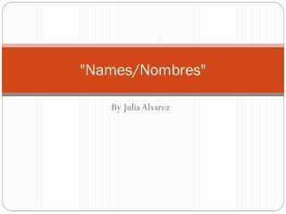 """""""Names/Nombres"""""""