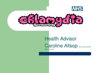 Health Advisor  Caroline Allsop  BSc (hons) SCPHN, RGN, Dip Child.