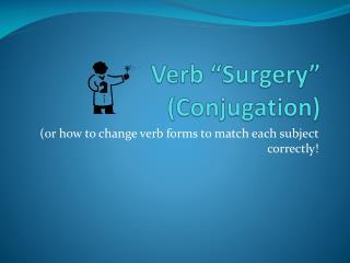 "Verb ""Surgery"" (Conjugation)"