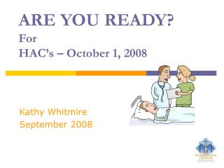 ARE YOU READY? For  HAC's – October 1, 2008