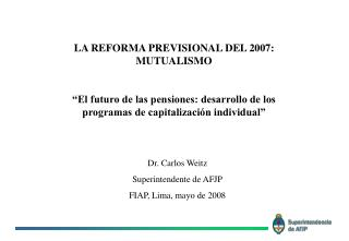 Dr. Carlos Weitz Superintendente de AFJP FIAP, Lima, mayo de 2008