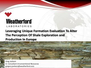 Greg Jackson Sr. Consultant Unconventional Resources gregory.jackson@weatherford