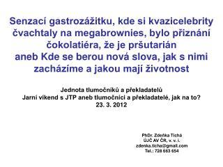 PhDr. Zdeňka Tichá ÚJČ AV ČR, v. v. i. zdenka.ticha@gmail Tel.: 728 663 654